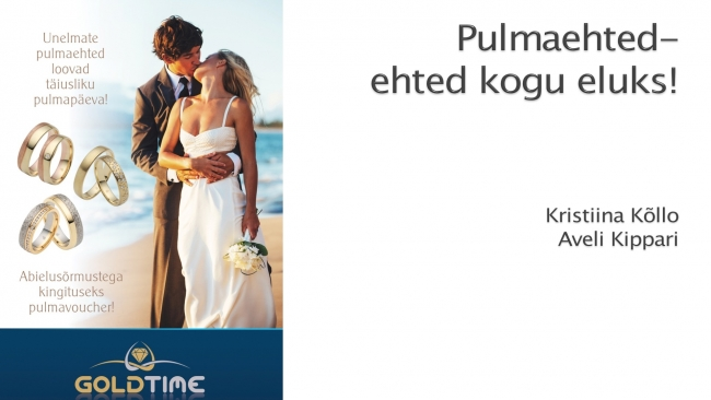 Kristiina Kõllo ja Aveli Kippari, Goldtime Juveelikauplused, Pulmaehted.  Tervitades  Virgo Pulmad.ee
